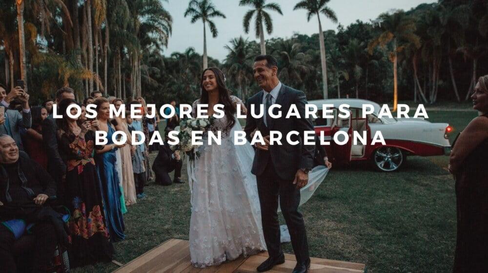 Los Mejores Lugares para Bodas en Barcelona